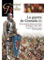 la guerra de granada (i): de la caida de zahara a la toma de malaga 1481 1487 francisco martinez canales 9788492714735
