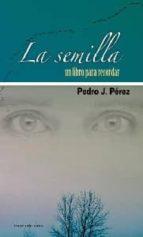 la semilla: un libro para recordar-pedro j. perez-9788492732135