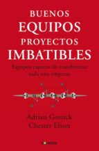 buenos equipos, proyectos imbatibles adrian gostick chester elton 9788493869335