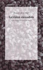 la vision encendida: cinco dialogos en torno a la verdad-ramon de la vega-9788493908935