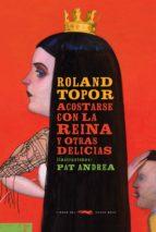 acostarse con la reina y otras delicias-roland topor-9788494595035