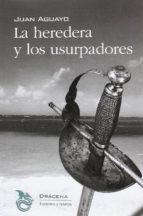 la heredera y los usurpadores-juan aguayo-9788494648335