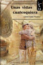 unas vidas cualesquiera (ebook)-gabriel ibañez martinez-9788494725135