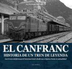 el canfranc: historia de un tren de leyenda: los trenes del ferrocarril internacional, desde sus origenes hasta la actualidad-alfonso marco-9788494755835
