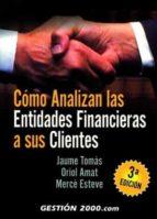 como analizan las entidades financieras a sus clientes (3ª ed.) oriol amat i salas jaume tomas merce esteve 9788496426535
