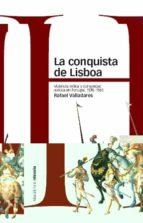 la conquista de lisboa: violencia militar y comunidad politica en portugal, 1578 1583 rafael valladares 9788496467835