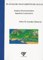 plantas de tratamiento de aguas. equipos electromecanicos. ingeni eria constructiva-pedro m. gonzalez olabarria-9788496709935