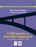 utilitarismo y derechos humanos. la propuesta de john s. mill (pr ologo de lorenzo peña) iñigo alvarez galvez 9788496780835