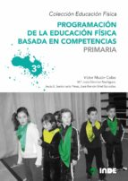programacion de la educacion fisica basada en competencias: 3ºcur so (6 volumenes) victor mazon maria jesus sanchez 9788497292535
