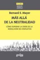 mas alla de la neutralidad: como afrontar la crisis de la resoluc ion de conflictos bernard mayer 9788497841535