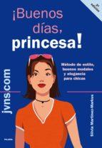 ¡buenos dias, princesa!: método de estilo, buenos modales y elega ncia para chicas silvia martinez markus 9788498401035