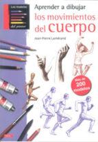 aprender a dibujar los movimientos del cuerpo: mas de 200 modelos-j. p. lamerand-9788498742435