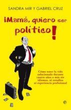 ¡mama, quiero ser politico!-sandra mir-gabriel cruz-9788499708935
