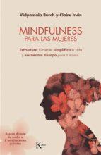 mindfulness para las mujeres: esturctura tu mente, simplifica tu vida y encuentra tiempo para ti misma vidyamala burch claire irvin 9788499885735