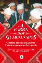 a farra dos guardanapos: o último baile da era cabral (ebook) silvio barsetti 9788554349035