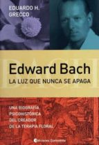 edward bach: la luz que nunca se apaga-e.h. grecco-9789507541735