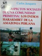El libro de Aspectos sociales de una comunidad primitiva: los indios harakmbet de la amazonia peruana autor CARLOS JUNQUERA DOC!