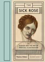 the sick rose: or; disease and the art of medical illustration-richard d. barnet-9780500517345