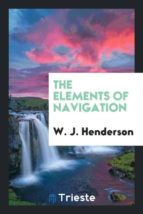 El libro de The elements of navigation autor W. J. HENDERSON PDF!