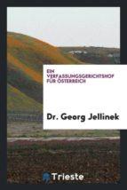 El libro de Ein verfassungsgerichtshof für österreich autor DR. GEORG JELLINEK DOC!