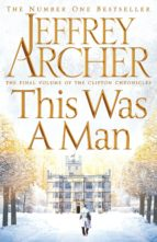 the clifton chronicles 7: this was a man jeffrey archer 9781447252245