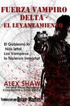 fuerza vampiro delta   el levantamiento (ebook) alex shaw 9781507104545