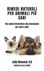 rimedi naturali per animali più sani   una guida introduttiva alla naturopatia per cani e gatti (ebook) 9781507125045