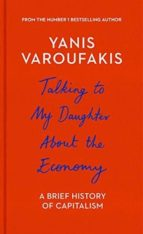 talking to my daughter about the economy: a brief history of capitalism-yanis varoufakis-9781847924445