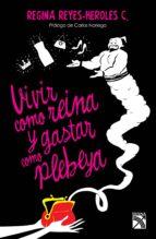 vivir como reina y gastar como plebeya (ebook)-regina reyes-heroles-9786070720345