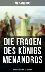 DIE FRAGEN DES KÖNIGS MENANDROS - BUDDHISTISCHE SCHRIFT DES THERAVADA