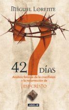 42 días. análisis forense de la crucifixión y la resurrección de jesucristo (ebook)-miguel lorente-9788403131545