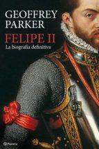 felipe ii: la biografia definitiva-geoffrey parker-9788408094845