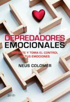 depredadores emocionales: liberate y toma el control de tus emoci ones neus colomer 9788408103745