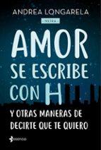 amor se escribe con h y otras maneras de decirte que te quiero-9788408179245