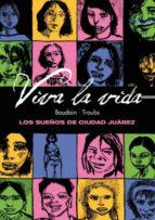 viva la vida: los sueños de ciudad juarez 9788415163145