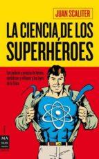 la ciencia de los superheroes: los poderes y proezas de heroes, a ntiheroes y villanos y las leyes de la fisica-juan scaliter-9788415256045