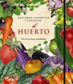 descubrir, disfrutar y degustar : el huerto-9788415411345