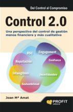 control 2.0: una perspectiva de control de gestion menos financie ra y mas cualitativa joan maria amat 9788415505945