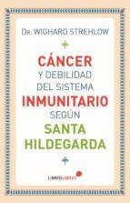 cáncer y debilidad del sistema inmunitario según santa hildegarda-wighard strehlow-9788415570745