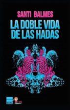 la doble vida de las hadas santi balmes 9788416223145