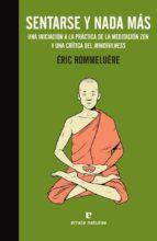 sentarse y nada mas: una introduccion a la meditacion zen y una critica del mindfulness-eric rommeluere-9788416544745
