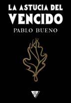 la astucia del vencido (ebook)-pablo bueno-9788416637645