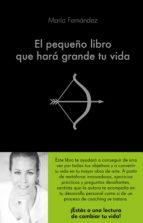 el pequeño libro que hará grande tu vida (ebook)-maria fernandez-9788416928545