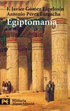 egiptomania: el mito de egipto de los griegos a nosotros-f. javier gomez espelosin-antonio perez largacha-9788420656045