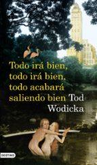 El libro de Todo ira bien, todo ira bien, todo acabara saliendo bien autor TODD WODICKA DOC!