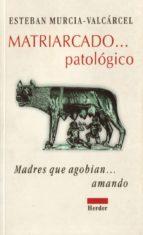 matriarcado patologico: madres que agobian amando-esteban murcia-valcarcel-9788425420245