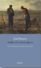 acudir a dios en la angustia: el sentido de la oracion de peticion karl rahner 9788425436345