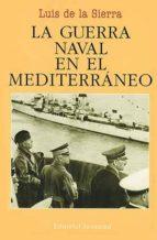 la guerra naval en el mediterraneo (1940-1943) (5ª ed.)-luis de la sierra-9788426102645