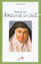 vida de sor angela de la cruz carlos ros 9788428518345