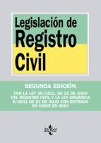 legislacion de registro civil (2ª ed.): con la ley 20/2011 de 21 de julio del registro civil y la ley organica 8/2011 de 21 de julio con entrada en vigor en 2014 9788430954445
